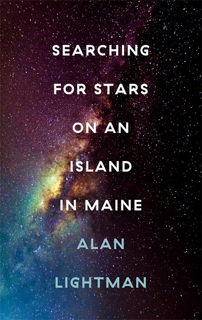 Searching for Stars on an Island in Maine by Alan Lightman is out now (£12.99, Corsair)