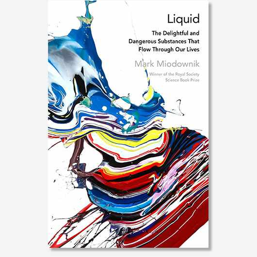 Liquid: The Delightful and Dangerous Substances That Flow Through Our Lives by Mark Miodownik is out now (£16.99, Viking)