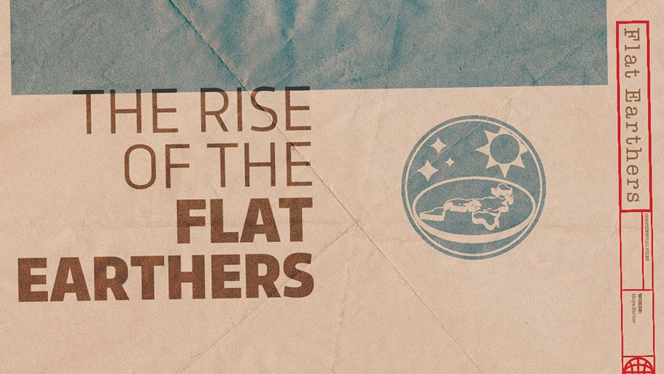 The rise of the Flat Earthers