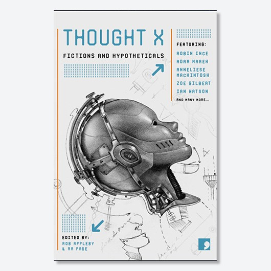 Thought X: Fictions and Hypotheticals is out now (Various authors, Comma Press, £9.99)