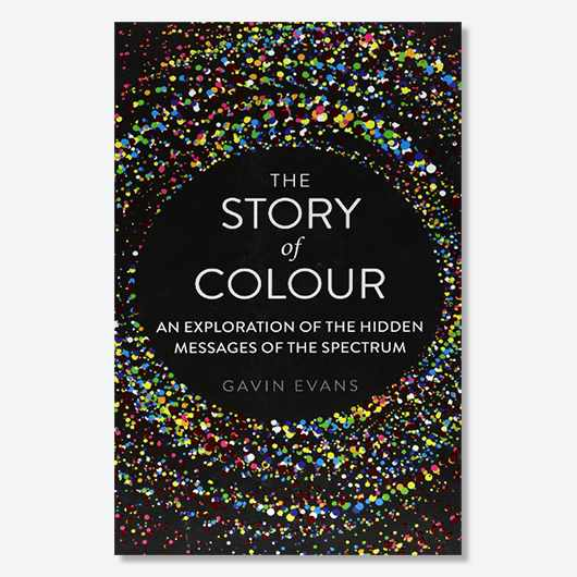 The Story of Colour: An Exploration of the Hidden Messages of the Spectrum by Gavin Evans is available from 17 August (£20, Michael O'Mara Books)