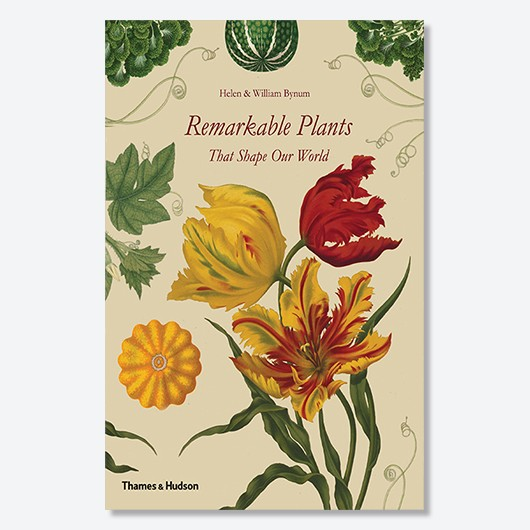 Remarkable Plants That Shape Our World - Helen & William Bynum £24.95