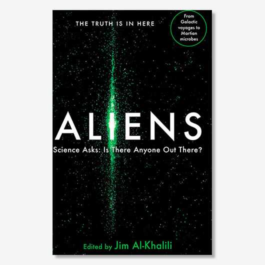 This excerpt is from ALIENS, Science Asks: Is Anyone Out There?, a collection of essays about alien life from scientists such as Martin Rees, Dallas Campbell and Seth Shostak, edited by Professor Jim Al-Khalili. The book is out now (Profile books. £7.99)