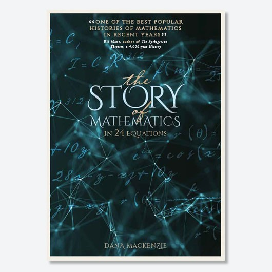 The Story of Mathematics in 24 Glorious Equations by  Dana Mackenzie