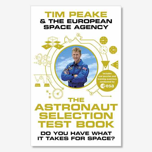 The Astronaut Selection Test Book by Tim Peake and the European Space Agency is out now (£20, Century)