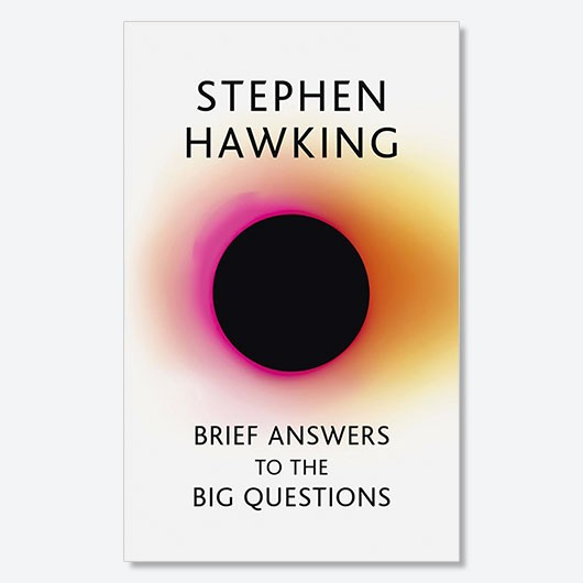 Brief Answers to the Big Questions Stephen Hawking £14.99, John Murray