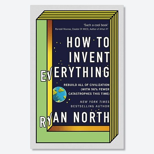 How to Invent Everything Ryan North £16.99, Ebury Publishing