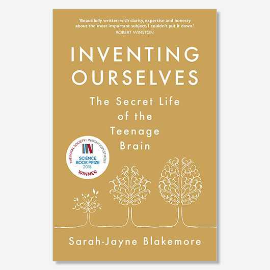 Inventing Ourselves: The secret life of the teenage brain Sarah-Jayne Blakemore £20, Doubleday