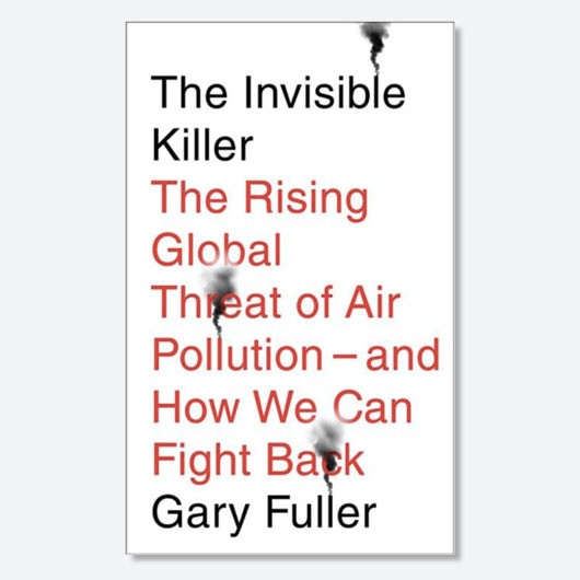 The Invisible Killer: The Rising Global Threat Of Air Pollution — And How We Can Fight Backby Gary Fuller is available now (£12.99 on Hive, Melville House)