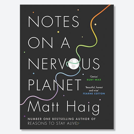 Notes on a Nervous Planet Matt Haig £12.99, Cannongate