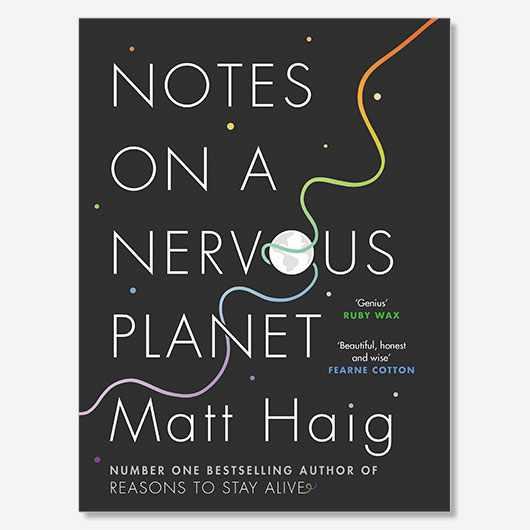 Notes on a Nervous Planet Matt Haig £12.99, Cannongate