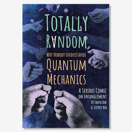 Totally Random: Why Nobody Understands Quantum Mechanics Jeffrey Bub, Tanya Bub £17.99, Princeton University Press