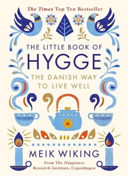 The Little Book of Hygge Meik Wiking £9.99, Penguin
