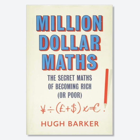 Million Dollar Maths: The Secret Maths of Becoming Rich (or Poor) by Hugh Barker is available now (£11.99, Atlantic Books)