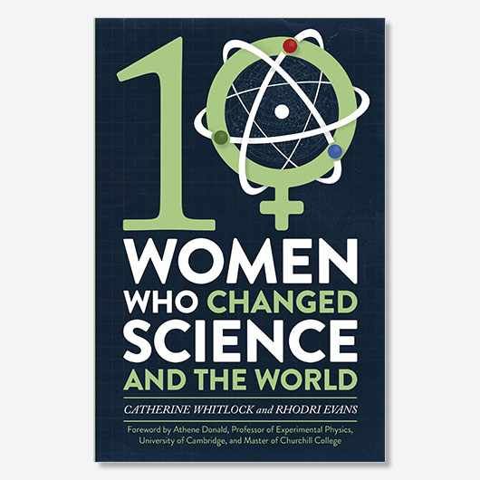Ten Women who changed Science, and the World by Rhodri Evans and Catherine Whitlock is available now (£13.99, Robinson)