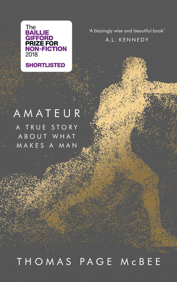 Amateur: A true story about what makes a man by Thomas Page McBee (USA), Non-fiction (Canongate Books)