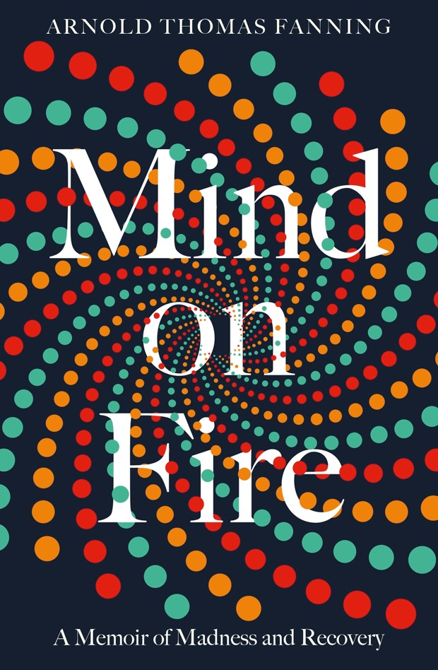 Mind on Fire: A memoir of madness and recovery by Arnold Thomas Fanning (Ireland), Non-fiction (Penguin Ireland)