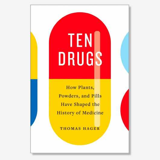 Ten Drugs: How Plants, Powders, and Pills Have Shaped the History of Medicine (£18.99, Abrams)
