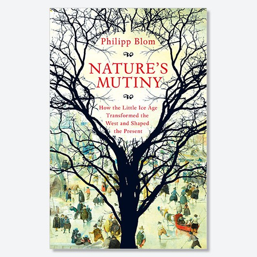 Nature's Mutiny: How the Little Ice Age Transformed the West and Shaped the Present by Philipp Blom is available now (£25 ,Picador)
