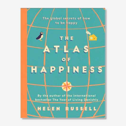 The Atlas of Happiness Helen Russell £16.99, Hodder