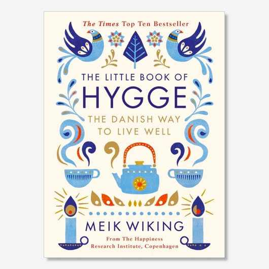 The Little Book of Hygge by Meik Wiking is out now (£9.99, Penguin)