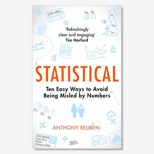 Statistical – ten easy ways to avoid being misled by numbers by Anthony Reuben is available now (£14.99, Constable)