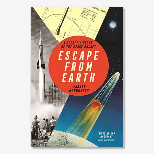 Escape from Earth: A Secret History of the Space Rocket by Fraser MacDonald is available now (£20, Profile Books)