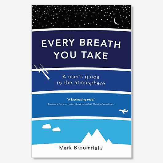 Every Breath You Take: a user's guide to the atmosphere by Dr Mark Broomfield is available now (£9.99, Duckworth)