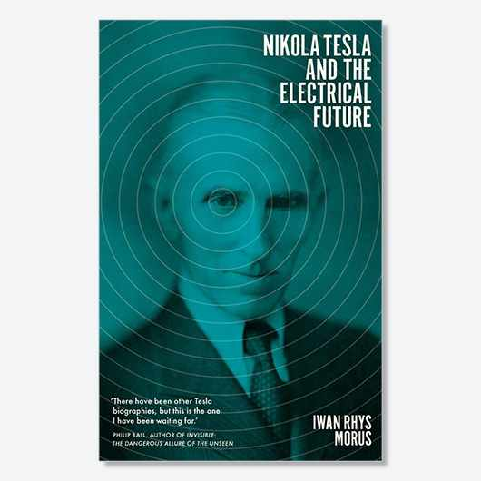 Nikola Tesla and the Electrical Future by Iwan Rhys Morus (£12.99, Icon Books)