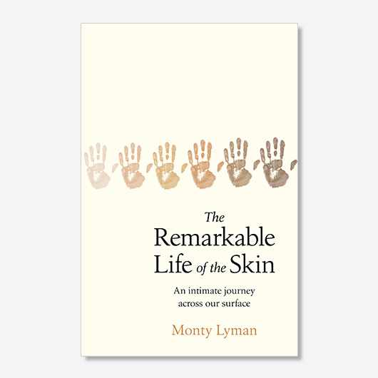The Remarkable Life of the Skin by Monty Lyman (£20, Penguin Books)