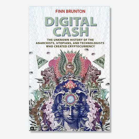 Digital cash: The Unknown History of the Anarchists, Utopians, and Technologists Who Created Cryptocurrency by Finn Brunton is available now (£21.00, Princeton University Press)