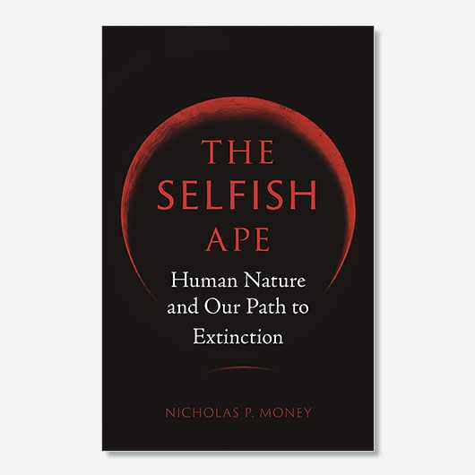 The Selfish Ape by Nicholas Money (£14.99, Reaktion Books)