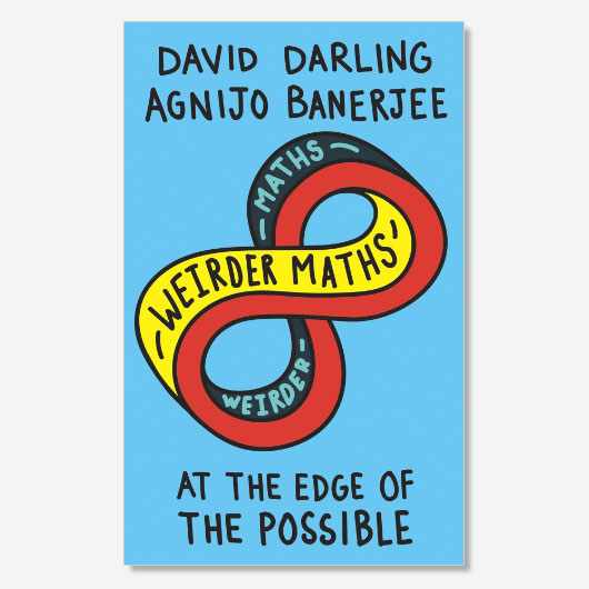 Weirder Maths: At the Edge of the Possible by David Darling and Agnijo Banerjee is out now (£9.99, Oneworld)