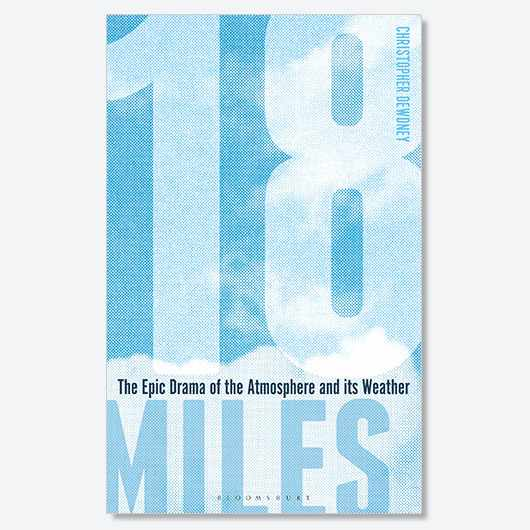 18 Miles: The Epic Drama of the Atmosphere and its Weather by Christopher Dewdney is available now (£16.99, Bloomsbury Sigma)