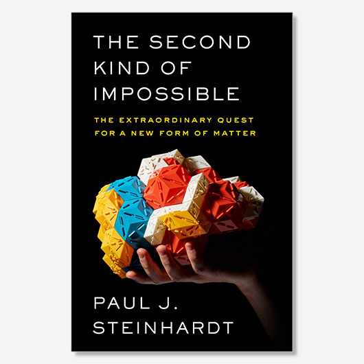 The Second Kind of Impossible: The Extraordinary Quest for a New Form of Matter by Paul Steinhardt (Simon & Schuster)