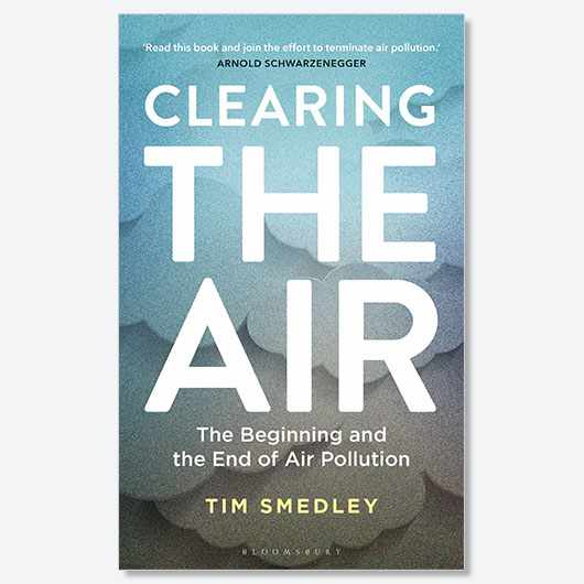 Clearing the Air: The Beginning and the End of Air Pollution by Tim Smedley (£16.99, Bloomsbury Sigma)