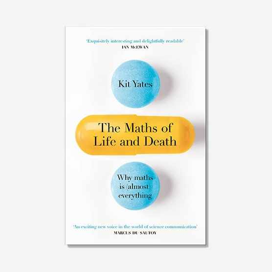 The-Maths-of-Life-and-Death--Why-maths-is-(almost)-everything by-Kit-Yates-is-out-now-(£19.99,-Quercus)