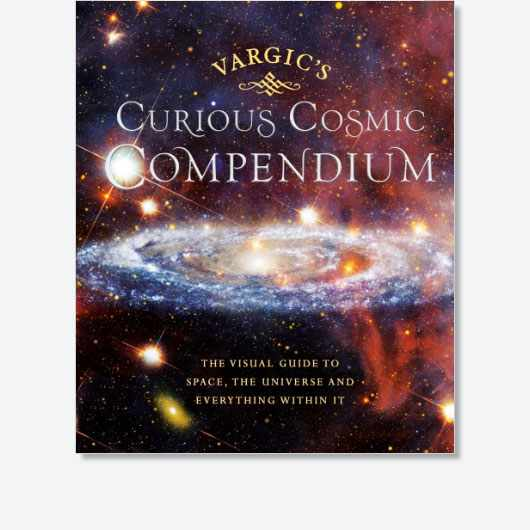 Vargic's Curious Cosmic Compendium Space, the Universe and Everything Within It Martin Vargic