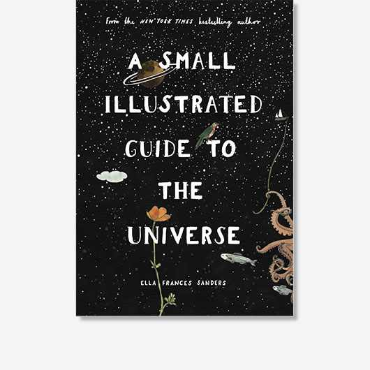 This is an edited extract from A Small Illustrated Guide To The Universe by Ella Frances Sanders, which is available now (£12.99, Blink)