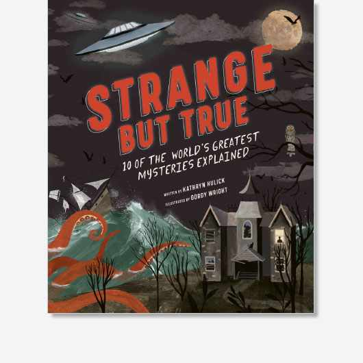 Strange but True: 10 of the world's greatest mysteries explained by Kathryn Hulick and illustrated by Gordy Wright is available now (£14.99, Quarto Publishing Plc)