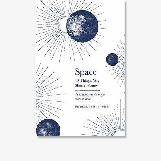 This is an edited extract from Space: 10 Things You Should Know by Dr Becky Smethurst, available now (£9.99, Orion)