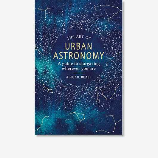 THE ART OF URBAN ASTRONOMY by Abigail Beall is out now (£12.99, The Orion Publishing Group)