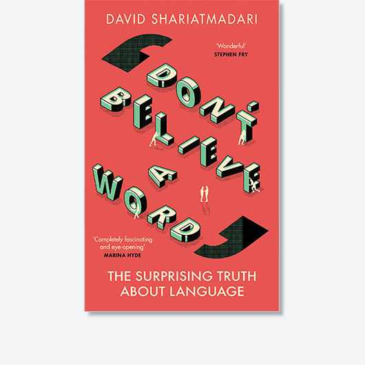 Don't Believe A Word: The Surprising Truth About Language by David Shariatmadari is out now (£16.99, Orion Books).
