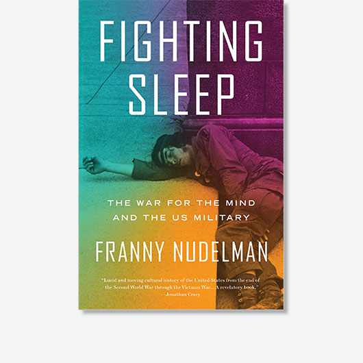 Fighting Sleep: The War for the Mind and the US Military by Franny Nudelman is out now (£14.99, Verso)