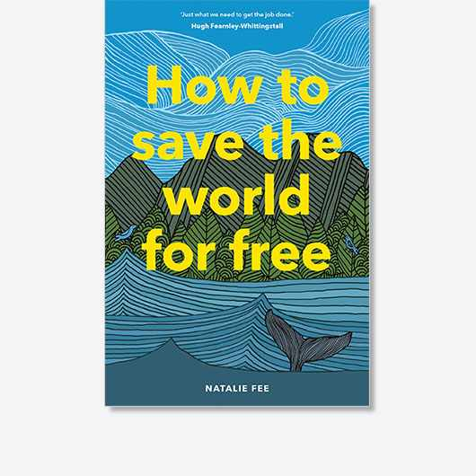 How to Save the World for Free by Natalie Fee is out now (£12.99, Laurence King)