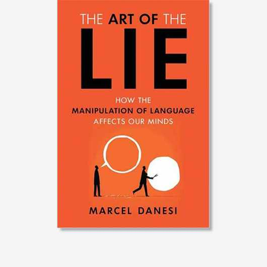 The Art of the Lie: How the Manipulation of Language Affects Our Minds is out now (£11.95, Prometheus Books).