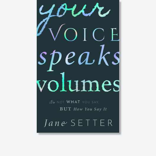 Your Voice Speaks Volumes: It's Not What You Say But How You Say It by Jane Setter is available now (£20, OUP)