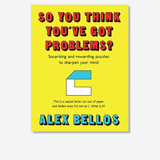 So You Think You've Got Problems? by Alex Bellos is out now (£14.99, Faber & Faber).
