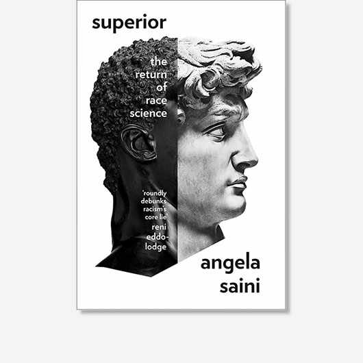 Superior by Angela Saini is out now (£16.99, 4th Estate).