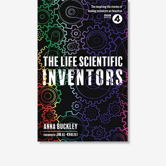 The Life Scientific: Inventors by Anna Buckley is out now (£18.99, W&N)